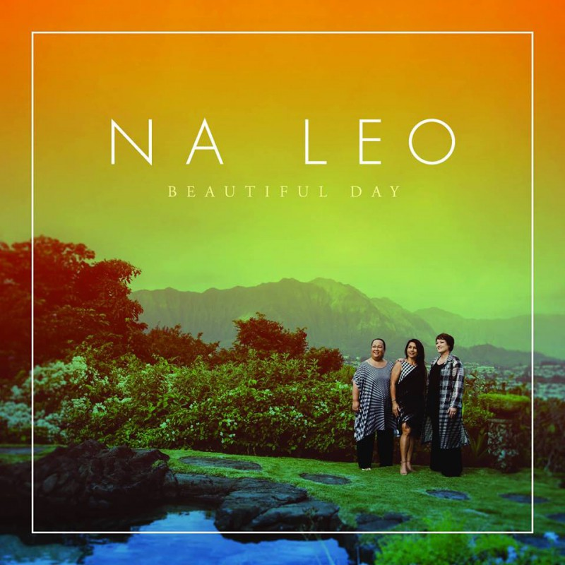 """BEAUTIFUL DAY"" Na Leo Pilimehana"